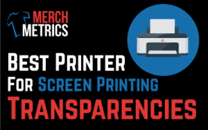best printer for screen printing transparencies